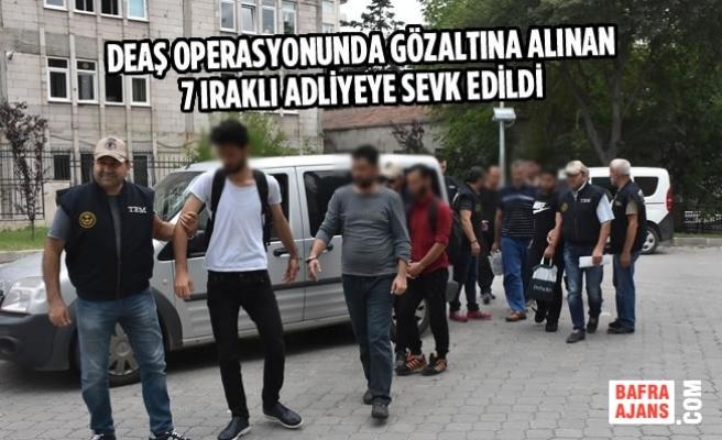 DEAŞ Operasyonunda Gözaltına Alınan 7 Iraklı Adliyede