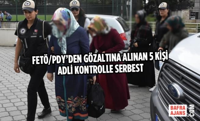 FETÖ/PDY'den Gözaltına Alınan 5 Kişi Adli Kontrolle Serbest
