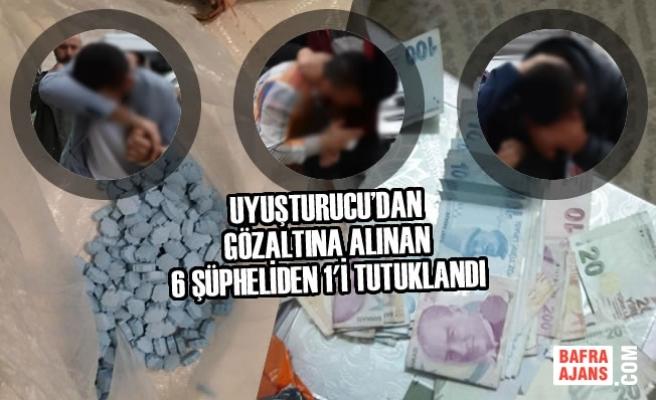 Uyuşturucu'dan Gözaltına Alınan 6 Şüpheliden 1'i Tutuklandı