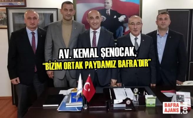 """Av. Kemal Şenocak, """"Bizim Ortak Paydamız Bafra'dır"""""""