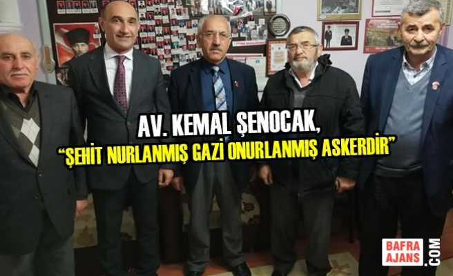 """Av. Kemal Şenocak, """"Şehit Nurlanmış Gazi Onurlanmış Askerdir"""""""