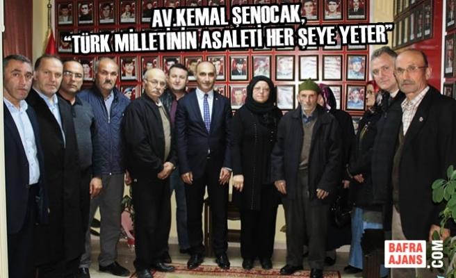 """Av.Kemal Şenocak, """"Türk Milletinin Asaleti Her Şeye Yeter"""""""
