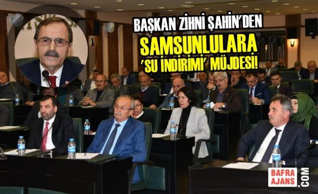 Başkan Zihni Şahin'den Samsunlulara 'Su İndirimi' Müjdesi!