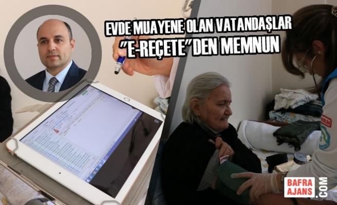"""Evde Muayene Olan Vatandaşlar """"E-Reçete""""den Memnun"""