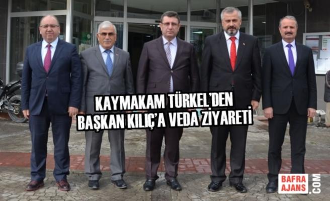 Kaymakam Türkel'den Başkan Kılıç'a Veda Ziyareti