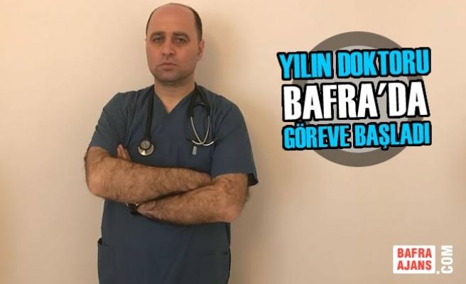 Yılın Doktoru Bafra'da Göreve Başladı