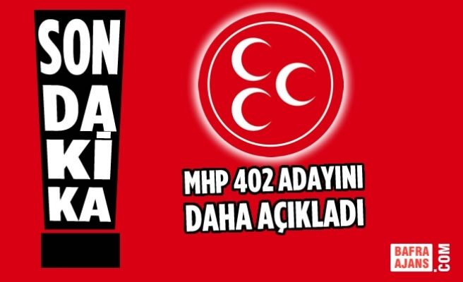 MHP; 402 Belediye Başkan Adayını Açıkladı