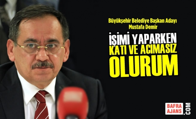 """Mustafa Demir: """"İşimi Yaparken Acımam"""""""