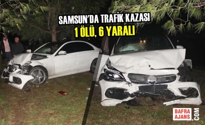 Samsun'da Trafik Kazası: 1 Ölü, 6 Yaralı