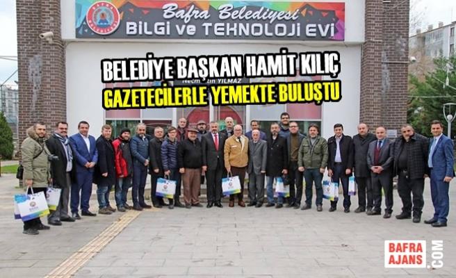 Başkan Hamit Kılıç; Gazetecilerle Yemekte Buluştu