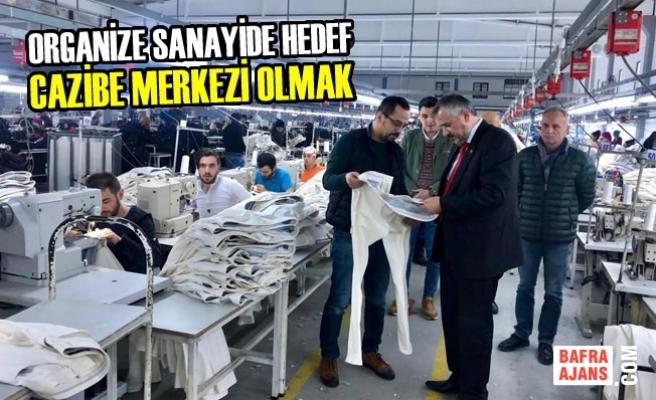 """Başkan Kılıç """"Organize Sanayide Hedef Cazibe Merkezi Olmak"""""""