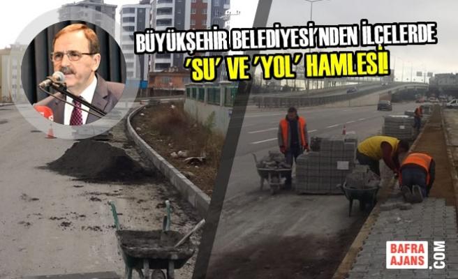 Büyükşehir Belediyesi'nden İlçelerde 'Su' Ve 'Yol' Hamlesi!