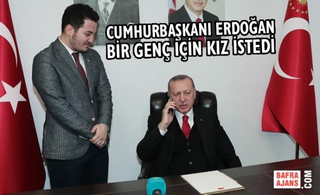 Cumhurbaşkanı Erdoğan, Bir Genç İçin Kız İstedi