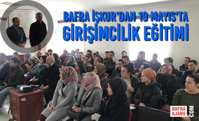 Bafra İŞKUR'dan 19 Mayıs İlçesinde Girişimcilik Eğitimi