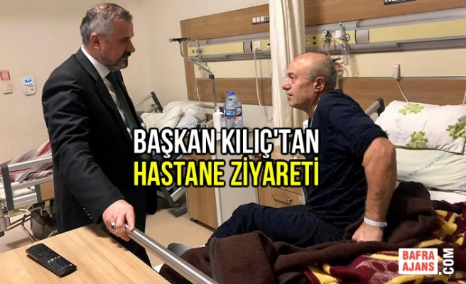Başkan Hamit Kılıç'tan Hastane Ziyareti