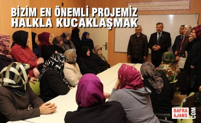 """Başkan Kılıç: """"Bizim En Önemli Projemiz Halkla Kucaklaşmak"""""""