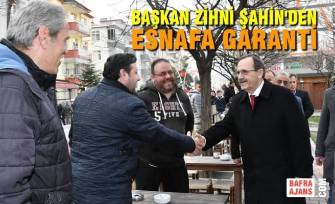 Başkan Zihni Şahin'den Esnafa Garanti