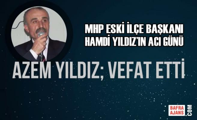 MHP Eski İlçe Başkanı Hamdi Yıldız'ın Acı Günü