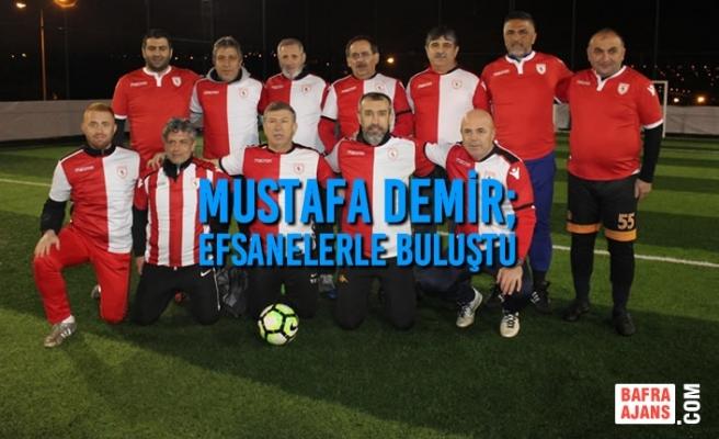 Mustafa Demir; Efsanelerle Buluştu
