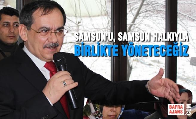 Mustafa Demir; 'Samsun'u, Samsun Halkıyla Birlikte Yöneteceğiz'