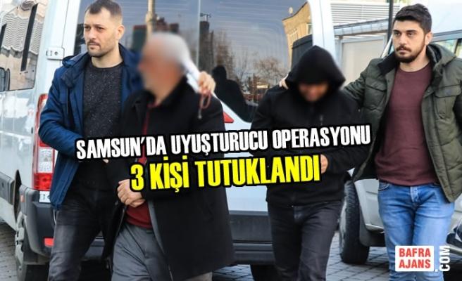 Samsun'da Uyuşturucu Operasyonu; 3 Kişi Tutuklandı