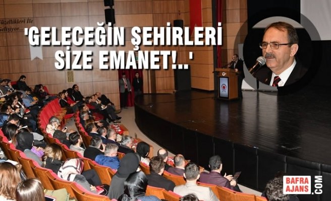 Başkan Zihni Şahin, Geleceğin Mimarlarına Hitap Etti