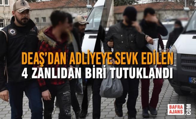 DEAŞ'dan Adliyeye Sevk Edilen 4 Zanlıdan Biri Tutuklandı