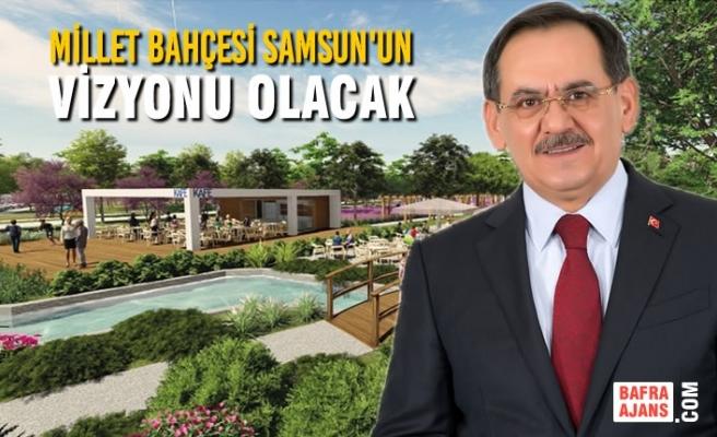 """Demir; """"Millet Bahçesi Samsun'un vizyonu olacak"""""""