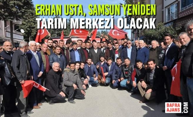 Erhan Usta, Samsun Yeniden Tarım Merkezi Olacak