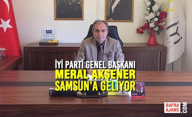 İYİ Parti Genel Başkanı Meral Akşener Samsun'a Geliyor