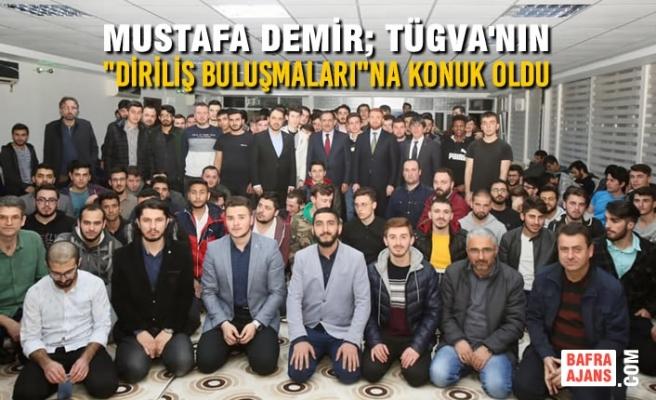 """Mustafa Demir; TÜGVA'nın """"Diriliş Buluşmaları""""nda"""
