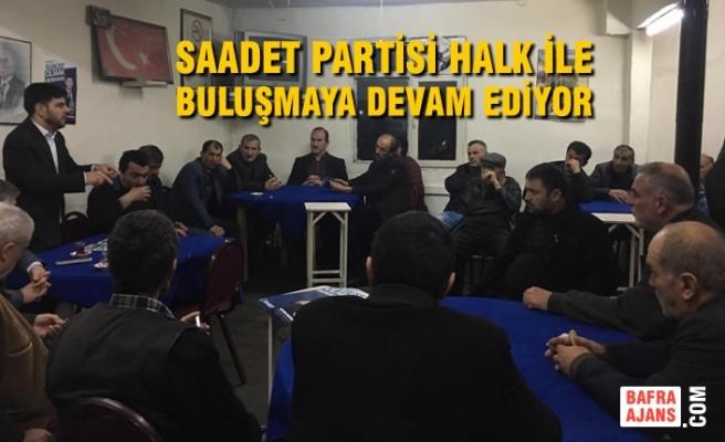 Saadet Partisi Halk İle Buluşmaya Devam Ediyor