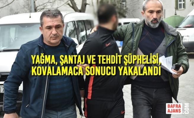 Samsun'daki Yağma, Şantaj ve Tehdit Şüphelisi Yakalandı