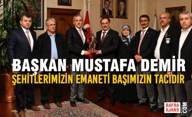 """Başkan Demir: """"Şehitlerimizin Emaneti Başımızın Tacıdır"""""""