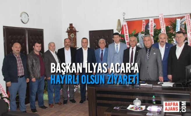 Başkan İlyas Acar'a Hayırlı Olsun Ziyareti