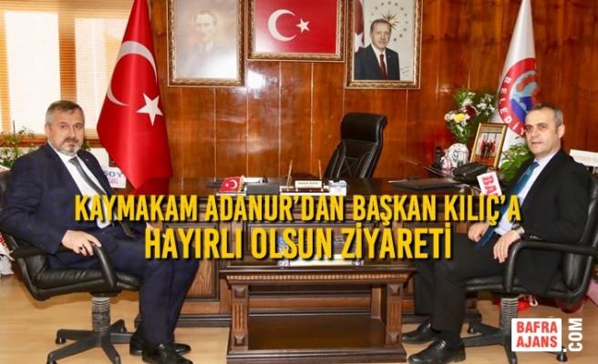Kaymakam Adanur'dan Başkan Kılıç'a Hayırlı Olsun Ziyareti