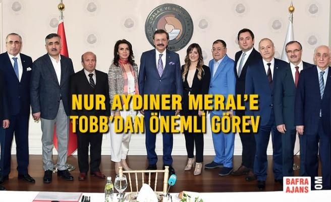 Nur Aydıner Meral'e TOBB'dan Önemli Görev