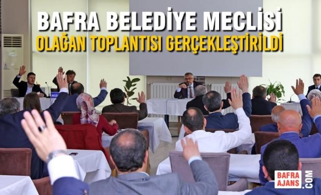 Bafra Belediye Meclisi Olağan Toplantısı Gerçekleştirildi