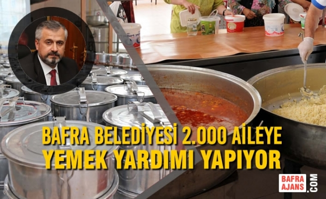 Bafra Belediyesi 2.000 Aileye Yemek Yardımı Yapıyor
