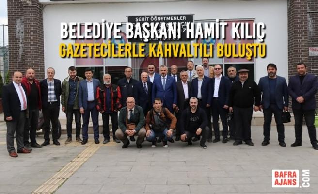 Başkan Hamit Kılıç, Gazetecilerle Kahvaltılı Buluştu