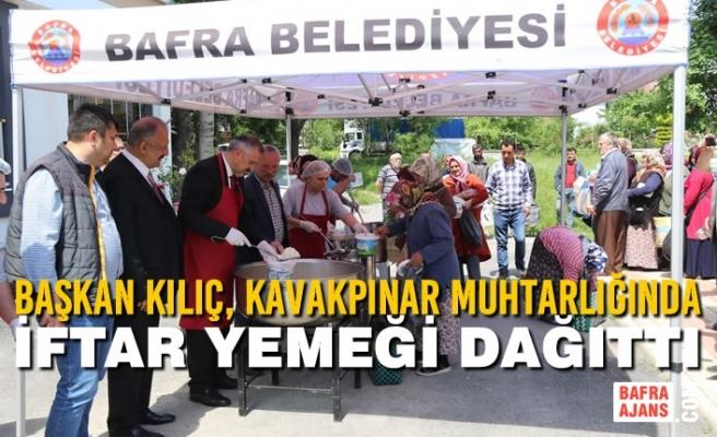 Başkan Kılıç, Kavakpınar Muhtarlığında İftar Yemeği Dağıttı