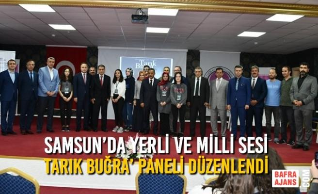 Samsun'da Yerli ve Milli Sesi Tarık Buğra' Paneli Düzenlendi