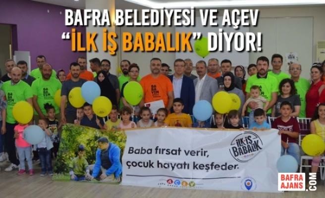 """Bafra Belediyesi ve AÇEV """"İlk İş Babalık"""" Diyor!"""