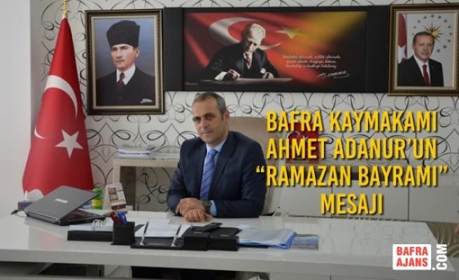 """Bafra Kaymakamı Adanur'un """"Ramazan Bayramı"""" Mesajı"""