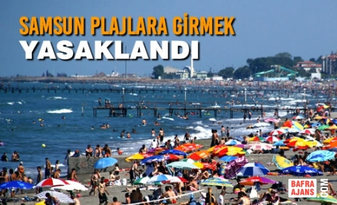 Samsun Plajlara Girmek Yasaklandı