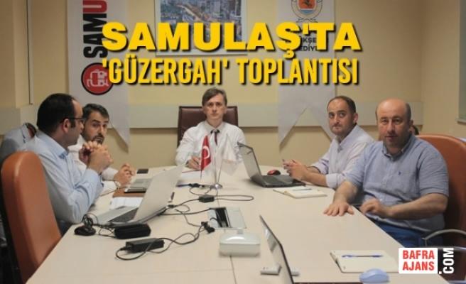 SAMULAŞ'ta 'Güzergah' Toplantısı