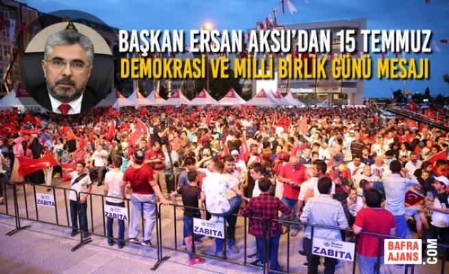 Başkan Aksu'dan 15 Temmuz Demokrasi ve Milli Birlik Günü Mesajı