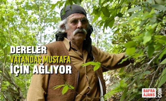 Vatandaş Mustafa Öldü, Dereler Öksüz Kaldı