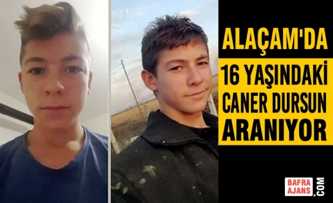 Alaçam'da 16 Yaşındaki Caner Dursun Aranıyor