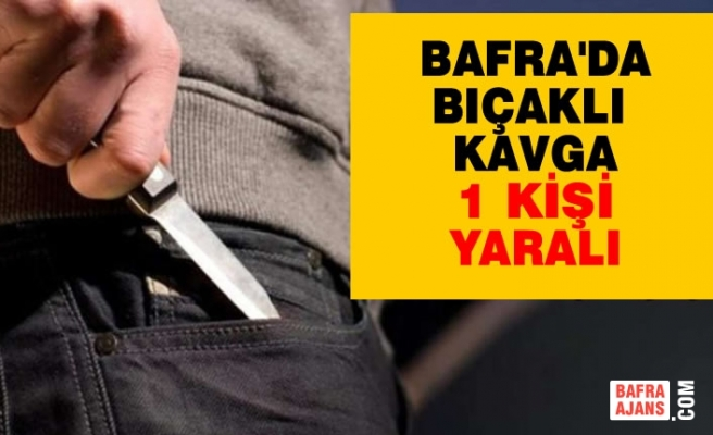 Bafra'da Bıçaklı Kavga!